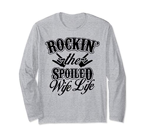 Funny Wife Rockin The Spoiled Wife Life Humor Mothers Day Long Sleeve T-Shirt