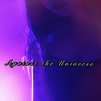 Against the Universe