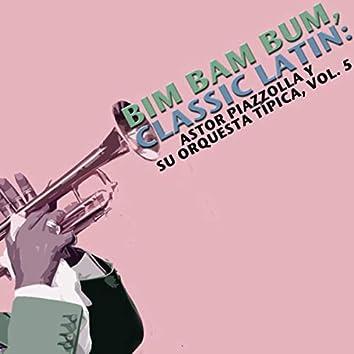 Bim Bam Bum, Classic Latin: Astor Piazzolla Y Su Orquesta Típica, Vol. 5