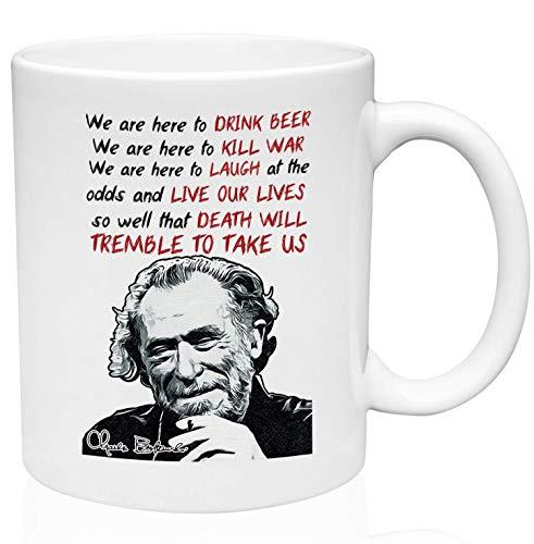 Charles Bukowski We Are Here Quote - Taza de café de cerámica de 11 oz