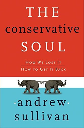 The Conservative Soul: How We Lost It, How to Get It Back