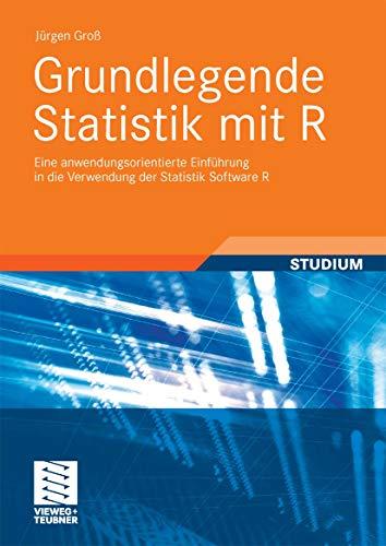 Grundlegende Statistik mit R: Eine anwendungsorientierte Einführung in die Verwendung der Statistik Software R