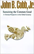 Sustaining the Common Good: A Christian Perspective on the Global Economy