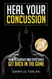 Heal Your Concussion: How to Quickly and Effectively Get Back in the...