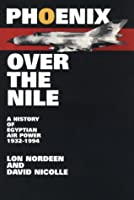 Phoenix Over The Nile: A History Of Egyptian Air Power 1932-1994 1560986263 Book Cover