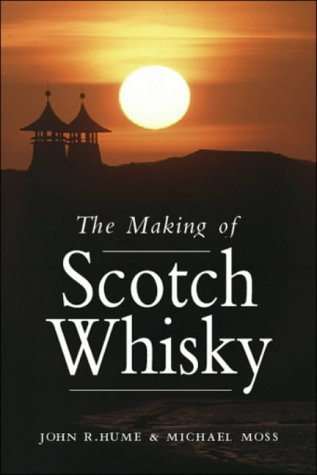 The Making of Scotch Whisky: A History of the Scotch Whisky Distilling Industry