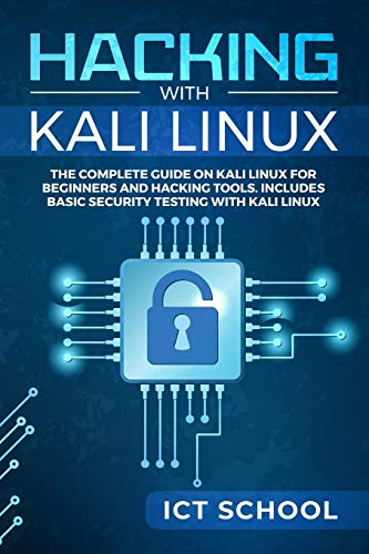 Hacking with Kali Linux: The Complete Guide on Kali Linux for Beginners and Hacking Tools. Includes Basic Security Testing with Kali Linux.