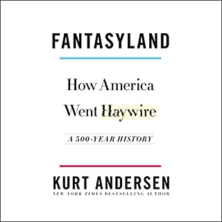 Fantasyland     How America Went Haywire: A 500-Year History              By:                                                                                                                                 Kurt Andersen                               Narrated by:                                                                                                                                 Kurt Andersen                      Length: 19 hrs and 35 mins     1,807 ratings     Overall 4.6