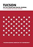 Tucson DIY City Guide and Travel Journal: City Notebook for Tucson, Arizona