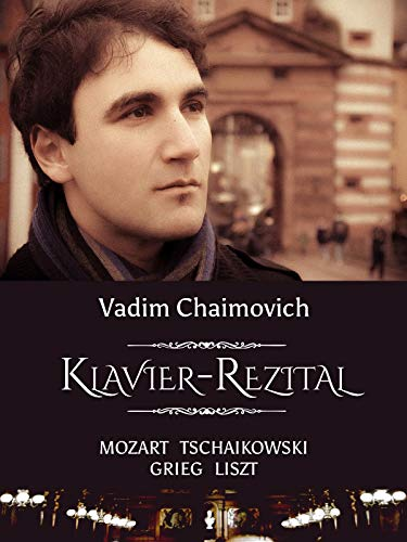 Vadim Chaimovich: Klavier-Rezital. Mozart, Tschaikowski, Grieg, Liszt