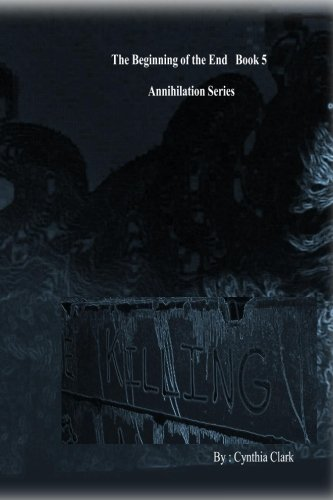 The Beginning of the End Annihilation Series: Enter the Darkness: Volume 5