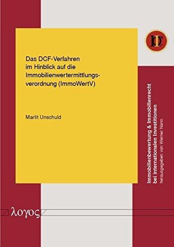 Das DCF-Verfahren im Hinblick auf die Immobilienwertermittlungsverordnung (ImmoWertV) (Immobilienbewertung & Immobilienrecht bei internationalen Investitionen) by Marlit Unschuld (2011-03-30)
