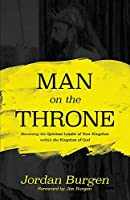 Man on the Throne: Becoming the Spiritual Leader of Your Kingdom Within the Kingdom of God