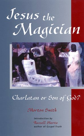 Jesus the Magician: Charlatan or Son of God?