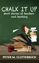 Chalk it Up: Short Stories of Teachers and Teaching