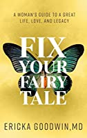 Fix Your Fairytale: A Woman's Guide to a Great Life, Love, and Legacy