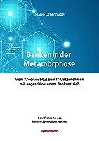 Banken in der Metamorphose: Vom Kreditinstitut zum IT-Unternehmen mit angeschlossenem Bankvertrieb