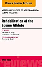 Rehabilitation of the Equine Athlete, An Issue of Veterinary Clinics of North America: Equine Practice, E-Book (The Clinics: Veterinary Medicine)