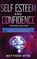 Self Esteem and Confidence: This book includes: Master Your Emotions and Self-esteem Workbook. A Practical Guide to Stop Self-Doubt and Insecurity to Thrive, Gain Inner Strength and Empower Your Life