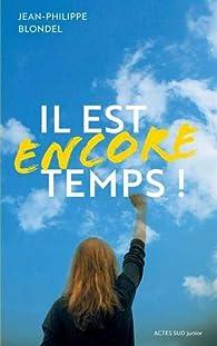 Il est encore temps ! par Jean-Philippe Blondel
