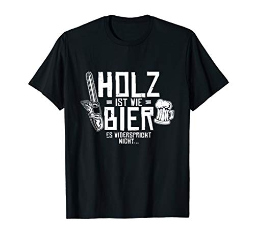 Holz Wie Bier Holzfäller Biertrinker Förster Waldarbeiter T-Shirt