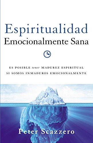 Espiritualidad emocionalmente sana: Es imposible tener madurez espiritual si somos inmaduros emocionalmente (Emotionally Healthy Spirituality)