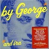B y George* (*and I ra)