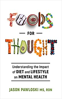 Foods for Thought: Understanding the Impact of Diet and Lifestyle on Mental Health by [Jason  Pawloski, Serena  Howlett, Edward Pinnow]