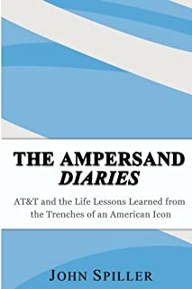 The Ampersand Diaries: AT&T and the Life Lessons Learned from the Trenches of an American Icon