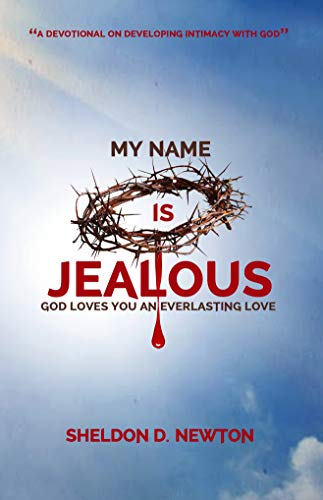 Book: My Name Is Jealous - God Loves You WIth An Everlasting Love by Sheldon D. Newton