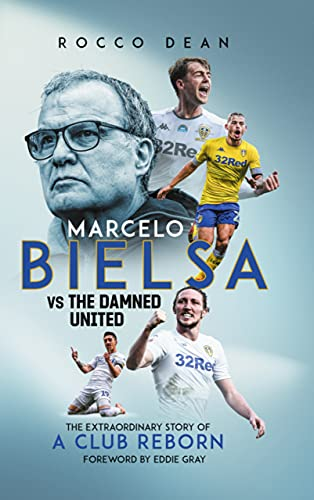 Marcelo Bielsa vs The Damned United: The Extraordinary Story of a Club Reborn