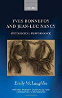 Yves Bonnefoy and Jean-luc Nancy: Ontological Performance (Oxford Modern Languages and Literature Monographs)