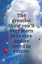 The greatest thing you'll ever learn Is to love and be loved in return.: Journal: Love notebook, Diary, Inspirational Quotes, Big love, love balls (110 Pages, 6 x 9, Lined)