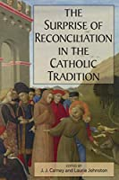 The Surprise of Reconciliation in the Catholic Tradition