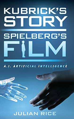 Kubrick's Story, Spielberg's Film: A.I. Artificial Intelligence