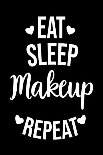 Eat Sleep Makeup Repeat: Blank Lined Notebook Journal For Makeup Lovers/ Appreciation Gift Idea For Makeup Addicted/ '6x9' Inches with 120 Lined Pages