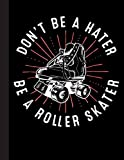 Don't Be A Hater Be A Roller Skater Notebook: Lined Notebook / Journal Gift, Ski, 120 Pages, 8.5 x 11 inches , Personal Diary, Personalized Journal, ... work, or home!, Soft Cover, Matte Finish
