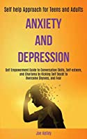 Anxiety and Depression: Self Empowerment Guide to Conversation Skills, Self-esteem, and Charisma by Kicking Self Doubt to Overcome Shyness, and Fear (Self-help Approach for Teens and Adults)
