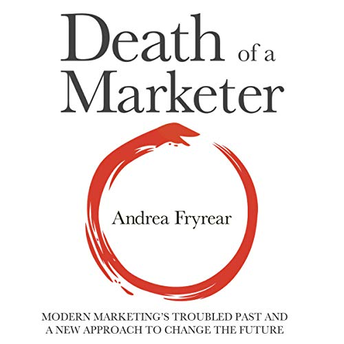 Death of a Marketer     Modern Marketing's Troubled Past and a New Approach to Change the Future              By:                                                                                                                                 Andrea Fryrear                               Narrated by:                                                                                                                                 Madeline Mrozek                      Length: 5 hrs and 30 mins     3 ratings     Overall 3.7