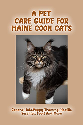 A Pet Care Guide for Maine Coon Cats: General Info,Puppy Training, Health, Supplies, Food And More: Maine Coon Health Information And Possible Issues (English Edition)