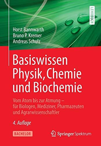 Basiswissen Physik, Chemie und Biochemie: Vom Atom bis zur Atmung – für Biologen, Mediziner, Pharmazeuten und Agrarwissenschaftler