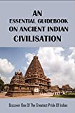 An Essential Guidebook On Ancient Indian Civilisation: Discover One Of The Greatest Pride Of Indian: Harappan Civilization Book