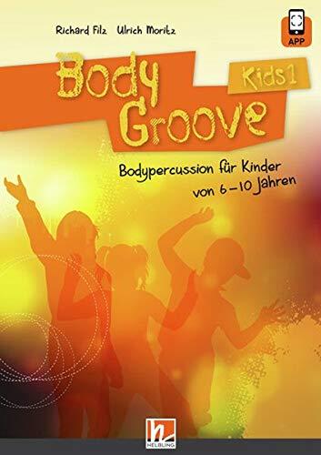 BodyGroove Kids 1: inkl. HELBLING Media App. Bodypercussion für Kinder von 6-10 Jahren