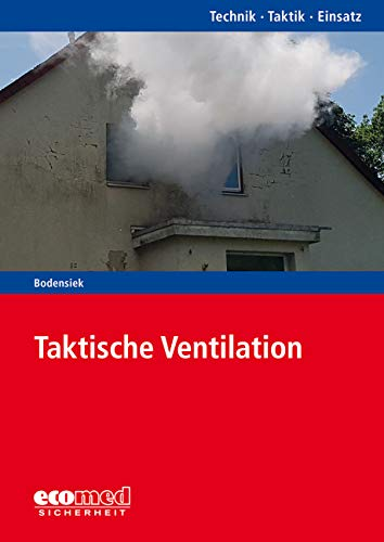 Taktische Ventilation: Reihe: Technik - Taktik - Einsatz