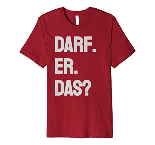 DARF ER DAS - Spruch Comedy Geschenkidee T-Shirt