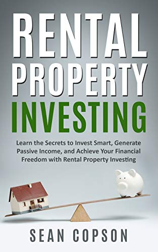 Real Estate Investing Books! - Rental Property Investing: Learn the Secrets to Invest Smart, Generate Passive Income, and Achieve Your Financial Freedom with Rental Property Investing