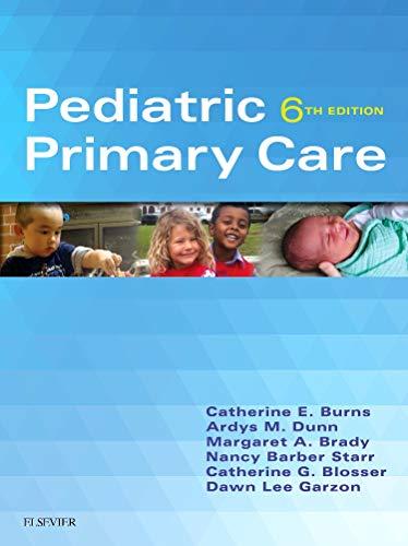Compare Textbook Prices for Pediatric Primary Care 6 Edition ISBN 9780323243384 by Burns PhD  RN  CPNP-PC  FAAN, Catherine E.,Dunn PhD  RN  PNP, Ardys M.,Brady PhD  RN  CPNP-PC, Margaret A.,Starr MS  APRN  BC (PNP)  CPNP-PC, Nancy Barber,Blosser MPA:HA  RN  APRN  BC (PNP), Catherine G.,Garzon Maaks PhD  PNP-BC  CPNP-PC  PMHS  FAANP, Dawn Lee