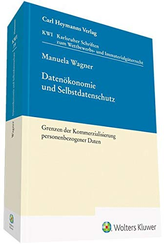 Datenökonomie und Selbstdatenschutz: Grenzen der Kommerzialisierung personenbezogener Daten (Karlsruher Schriften zum Wettbewerbs- und Immaterialgüterrecht (KWI))