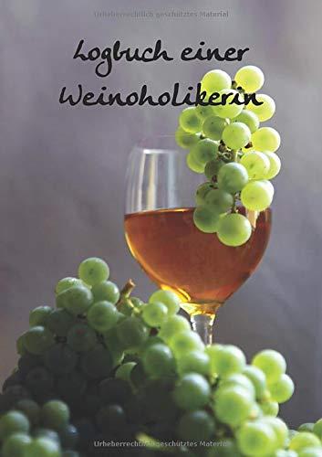 Logbuch einer Weinoholikerin: Notizbuch zur Weinverkostung für jeden Liebhaber des vergorenen Traubensafts; A5 mit 100 Rezensionsseiten