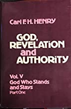 God, Revelation and Authority, Vol. 5: God Who Stands and Stays, Part 1 (God, revelation, and authority / Carl F.H. Henry)